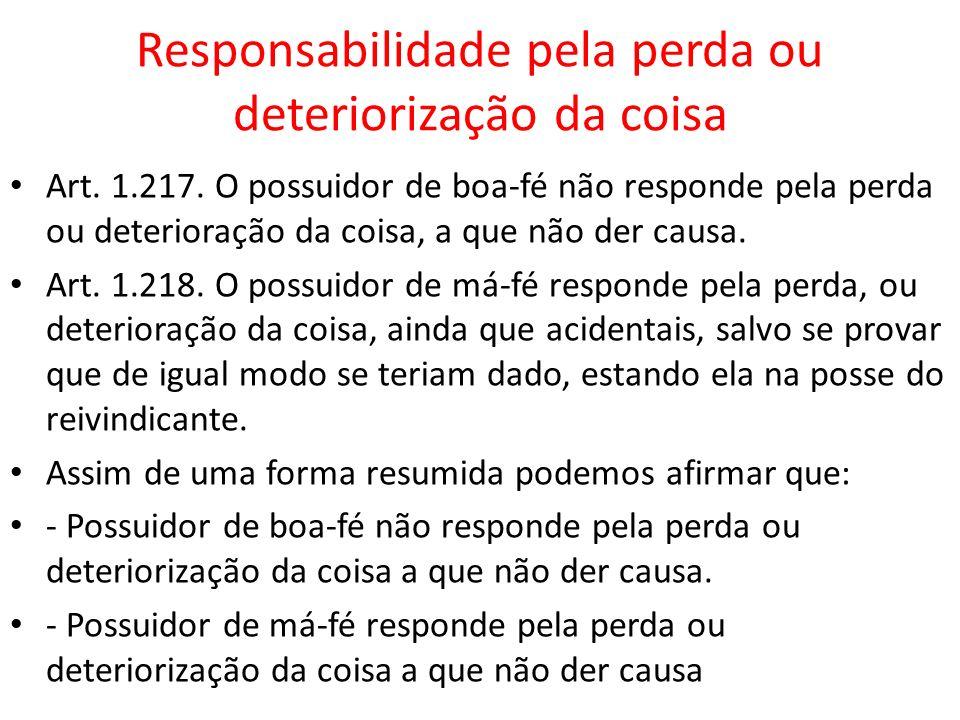 Responsabilidade pela perda ou deteriorização da coisa Art. 1.217. O possuidor de boa-fé não responde pela perda ou deterioração da coisa, a que não d
