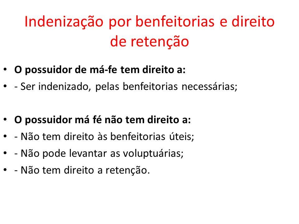 Indenização por benfeitorias e direito de retenção O possuidor de má-fe tem direito a: - Ser indenizado, pelas benfeitorias necessárias; O possuidor m