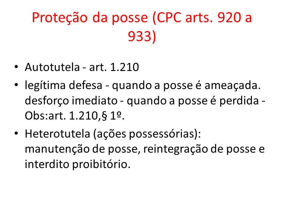Proteção da posse (CPC arts. 920 a 933) Autotutela - art. 1.210 legítima defesa - quando a posse é ameaçada. desforço imediato - quando a posse é perd