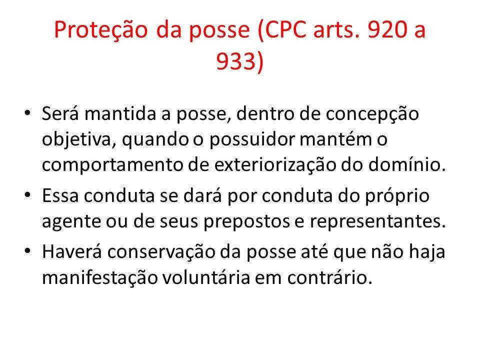 Proteção da posse (CPC arts. 920 a 933) Será mantida a posse, dentro de concepção objetiva, quando o possuidor mantém o comportamento de exteriorizaçã