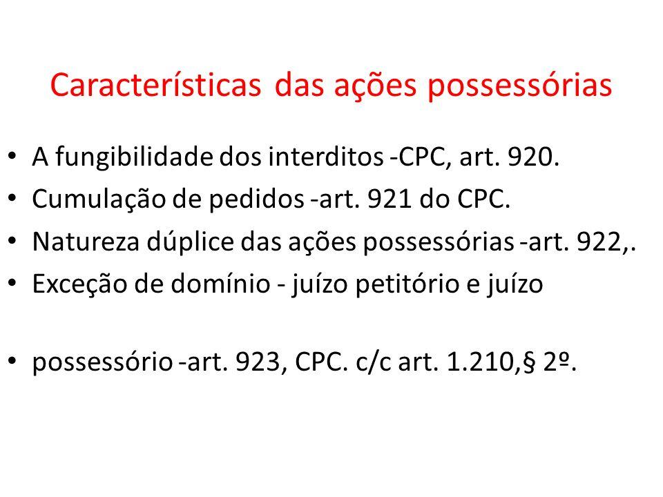 Características das ações possessórias A fungibilidade dos interditos -CPC, art. 920. Cumulação de pedidos -art. 921 do CPC. Natureza dúplice das açõe