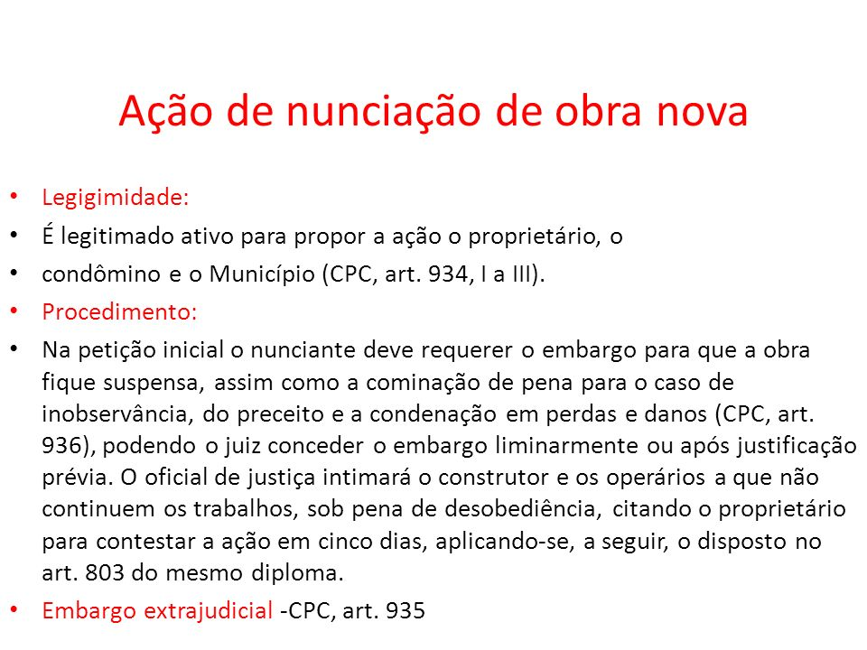 Ação de nunciação de obra nova Legigimidade: É legitimado ativo para propor a ação o proprietário, o condômino e o Município (CPC, art. 934, I a III).