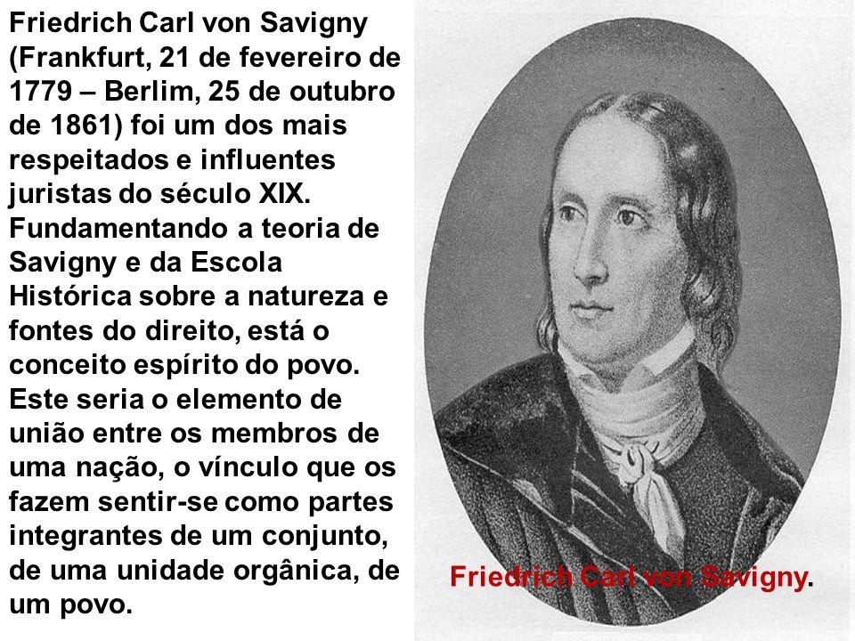 Friedrich Carl von Savigny. Friedrich Carl von Savigny (Frankfurt, 21 de fevereiro de 1779 – Berlim, 25 de outubro de 1861) foi um dos mais respeitado