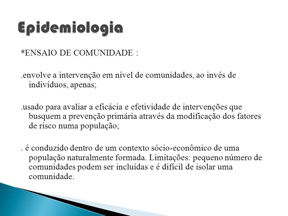 *ENSAIO DE COMUNIDADE :.envolve a intervenção em nível de comunidades, ao invés de indivíduos, apenas;.usado para avaliar a eficácia e efetividade de
