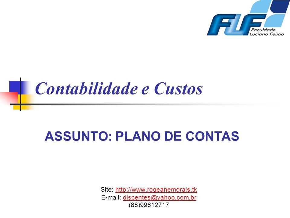 Contabilidade e Custos Site: http://www.rogeanemorais.tkhttp://www.rogeanemorais.tk E-mail: discentes@yahoo.com.brdiscentes@yahoo.com.br (88)99612717
