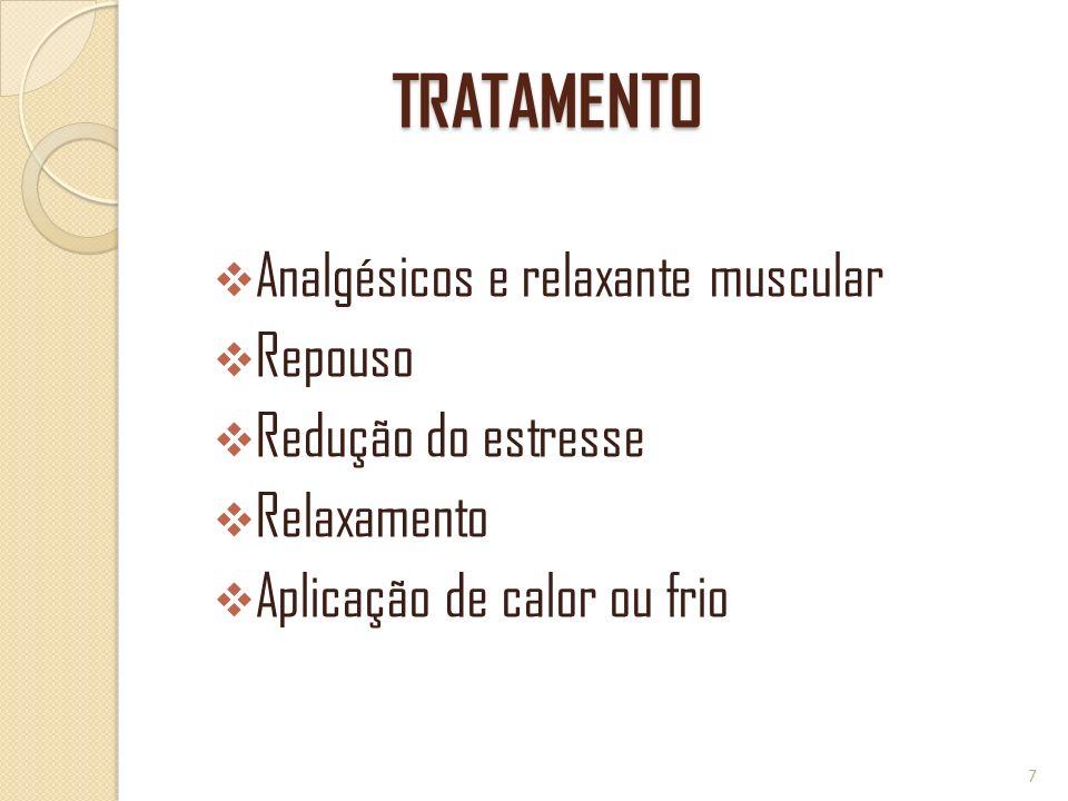 TRATAMENTO Analgésicos e relaxante muscular Repouso Redução do estresse Relaxamento Aplicação de calor ou frio 7