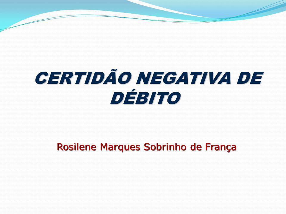 CERTIDÃO NEGATIVA DE DÉBITO CERTIDÃO NEGATIVA DE DÉBITO Rosilene Marques Sobrinho de França