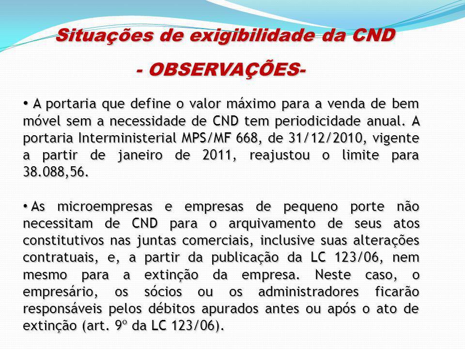 Situações de exigibilidade da CND Situações de exigibilidade da CND - OBSERVAÇÕES- A portaria que define o valor máximo para a venda de bem móvel sem
