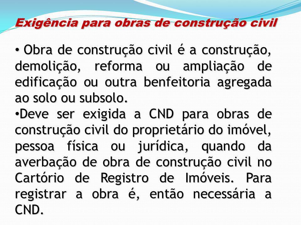 Exigência para obras de construção civil Exigência para obras de construção civil Obra de construção civil é a construção, demolição, reforma ou ampli