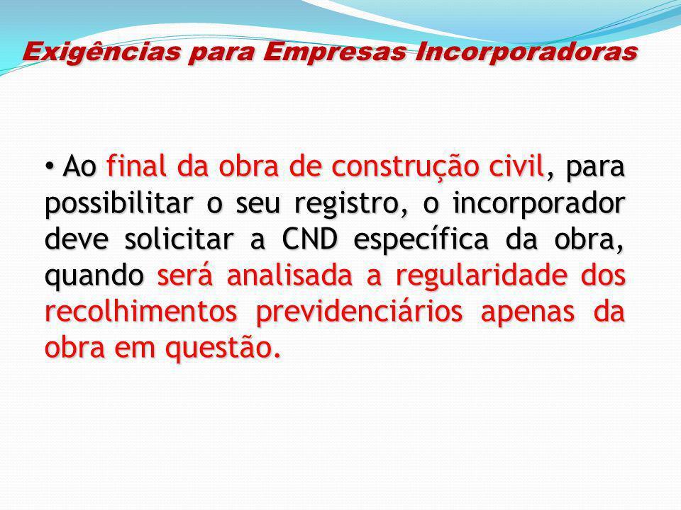 Exigências para Empresas Incorporadoras Exigências para Empresas Incorporadoras Ao final da obra de construção civil, para possibilitar o seu registro