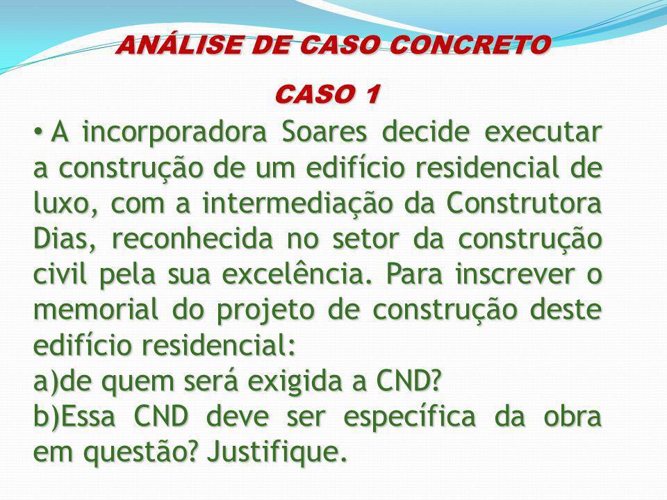 ANÁLISE DE CASO CONCRETO ANÁLISE DE CASO CONCRETO CASO 1 A incorporadora Soares decide executar a construção de um edifício residencial de luxo, com a
