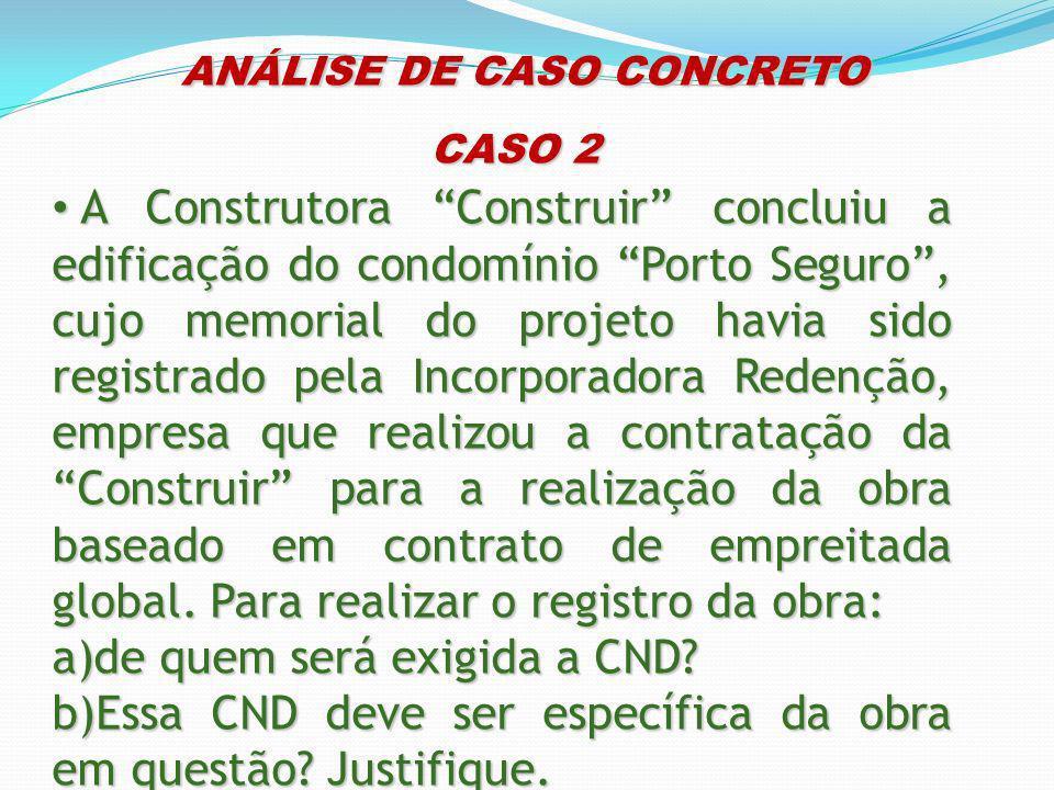 ANÁLISE DE CASO CONCRETO ANÁLISE DE CASO CONCRETO CASO 2 A Construtora Construir concluiu a edificação do condomínio Porto Seguro, cujo memorial do pr