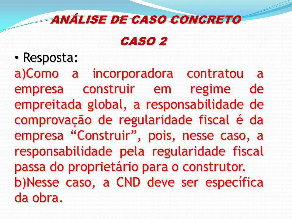 ANÁLISE DE CASO CONCRETO ANÁLISE DE CASO CONCRETO CASO 2 Resposta: Resposta: a)Como a incorporadora contratou a empresa construir em regime de empreit