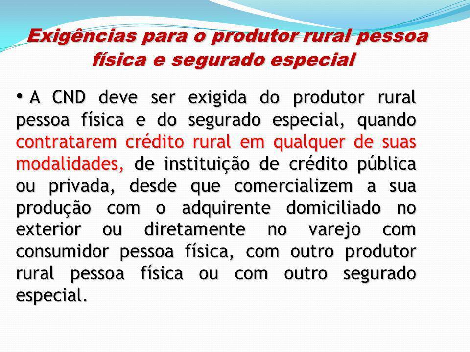 Exigências para o produtor rural pessoa física e segurado especial Exigências para o produtor rural pessoa física e segurado especial A CND deve ser e