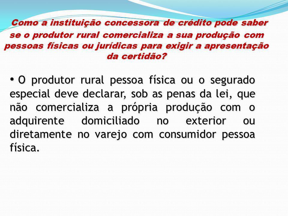 Como a instituição concessora de crédito pode saber se o produtor rural comercializa a sua produção com pessoas físicas ou jurídicas para exigir a apr