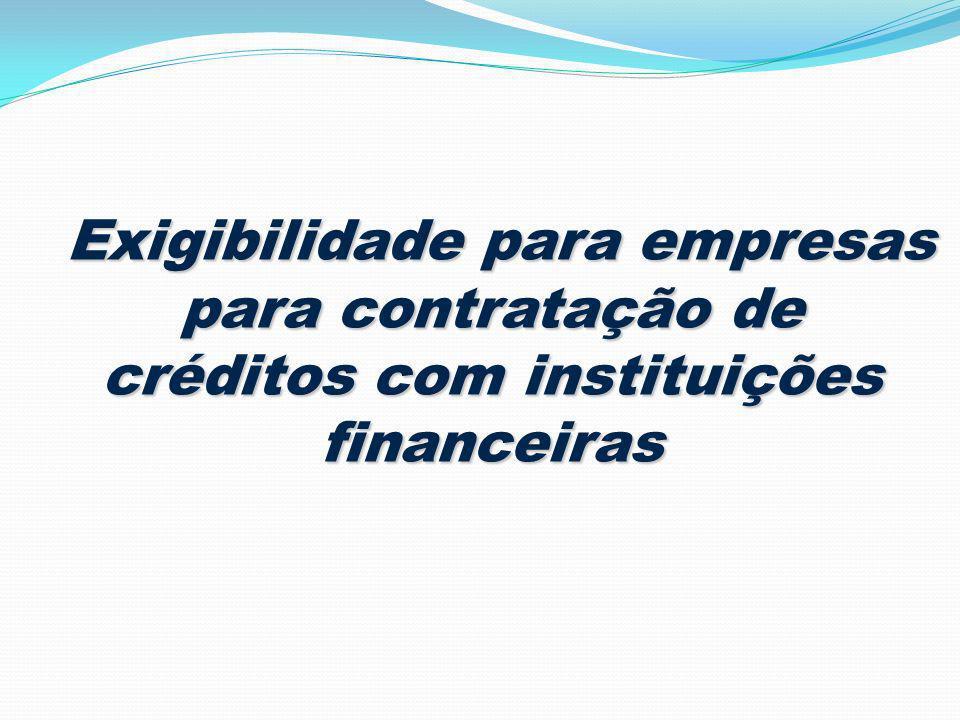 Exigibilidade para empresas para contratação de créditos com instituições financeiras Exigibilidade para empresas para contratação de créditos com ins