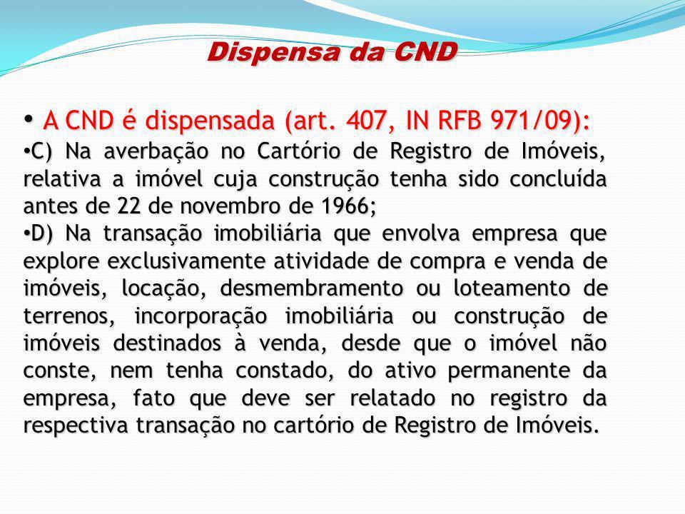 Dispensa da CND Dispensa da CND A CND é dispensada (art. 407, IN RFB 971/09): A CND é dispensada (art. 407, IN RFB 971/09): C) Na averbação no Cartóri