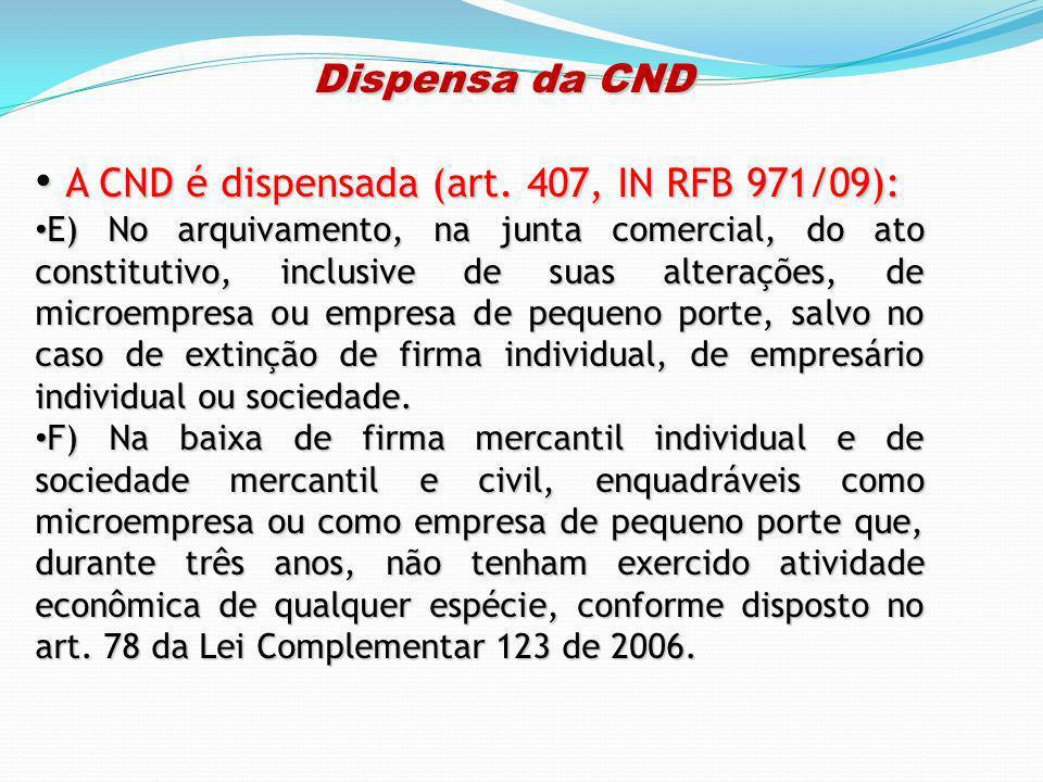 Dispensa da CND Dispensa da CND A CND é dispensada (art. 407, IN RFB 971/09): A CND é dispensada (art. 407, IN RFB 971/09): E) No arquivamento, na jun
