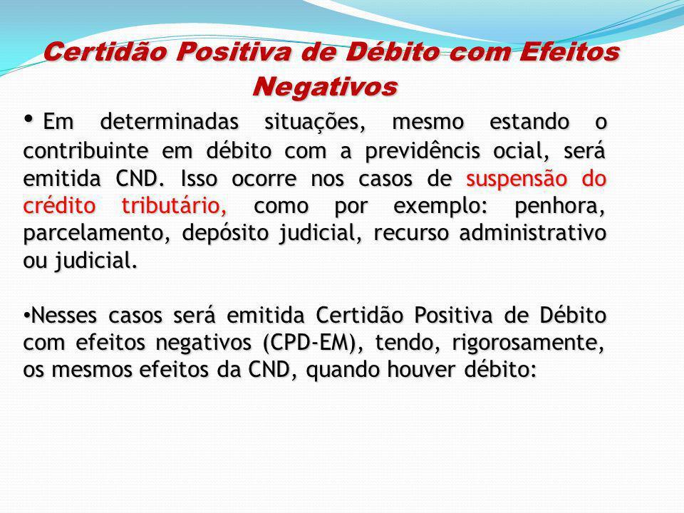 Certidão Positiva de Débito com Efeitos Negativos Certidão Positiva de Débito com Efeitos Negativos Em determinadas situações, mesmo estando o contrib
