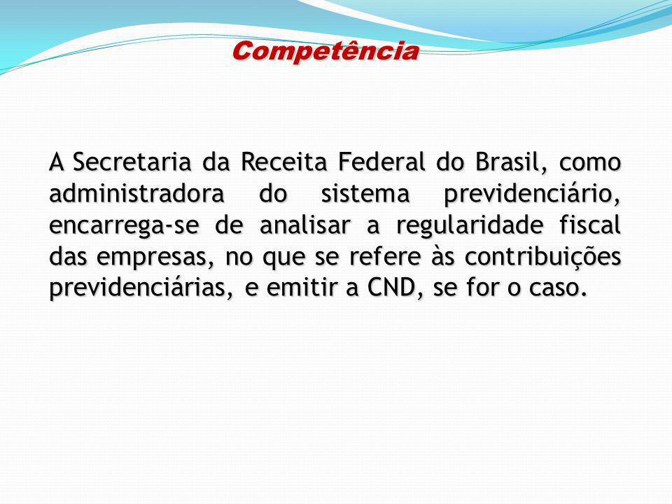 Competência Competência A Secretaria da Receita Federal do Brasil, como administradora do sistema previdenciário, encarrega-se de analisar a regularid