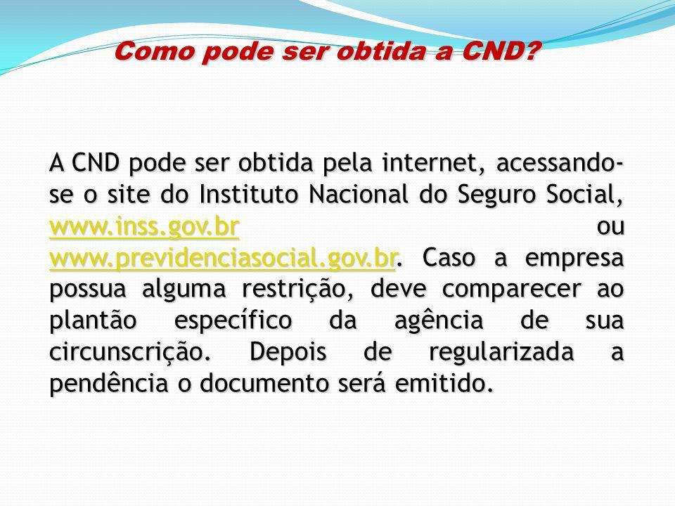 Como pode ser obtida a CND? Como pode ser obtida a CND? A CND pode ser obtida pela internet, acessando- se o site do Instituto Nacional do Seguro Soci