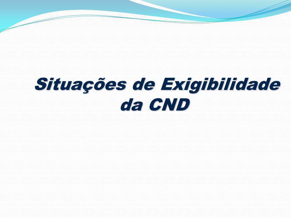 Situações de Exigibilidade da CND Situações de Exigibilidade da CND
