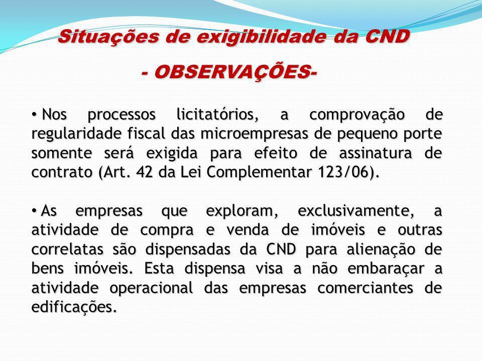 Situações de exigibilidade da CND Situações de exigibilidade da CND - OBSERVAÇÕES- Nos processos licitatórios, a comprovação de regularidade fiscal da