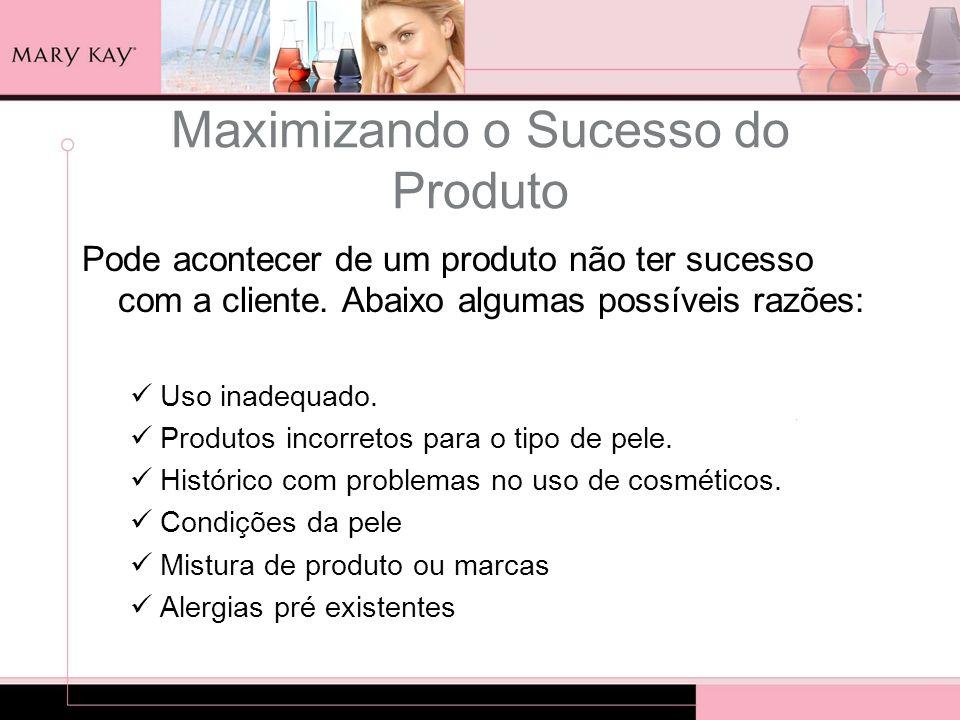 Maximizando o Sucesso do Produto Pode acontecer de um produto não ter sucesso com a cliente. Abaixo algumas possíveis razões: Uso inadequado. Produtos