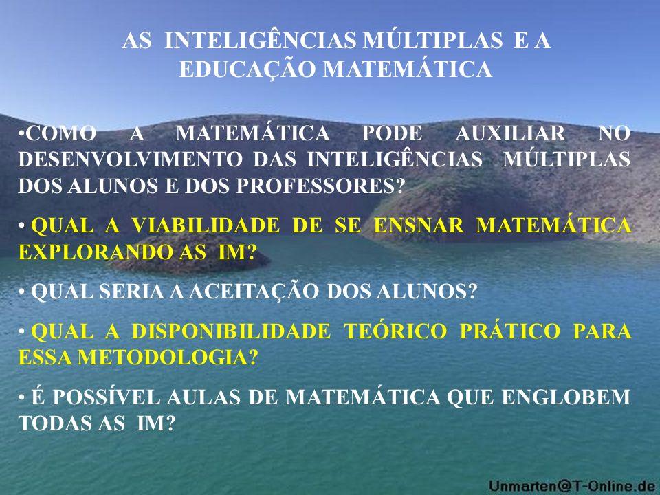 AS INTELIGÊNCIAS MÚLTIPLAS E A EDUCAÇÃO MATEMÁTICA COMO A MATEMÁTICA PODE AUXILIAR NO DESENVOLVIMENTO DAS INTELIGÊNCIAS MÚLTIPLAS DOS ALUNOS E DOS PRO