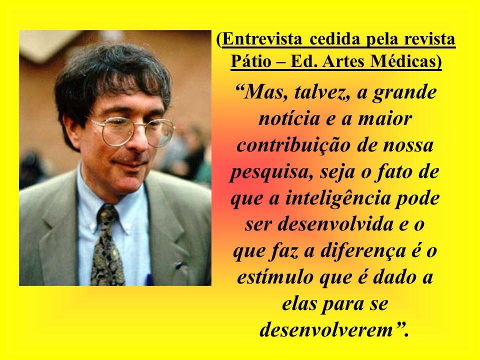 (Entrevista cedida pela revista Pátio – Ed. Artes Médicas) Mas, talvez, a grande notícia e a maior contribuição de nossa pesquisa, seja o fato de que