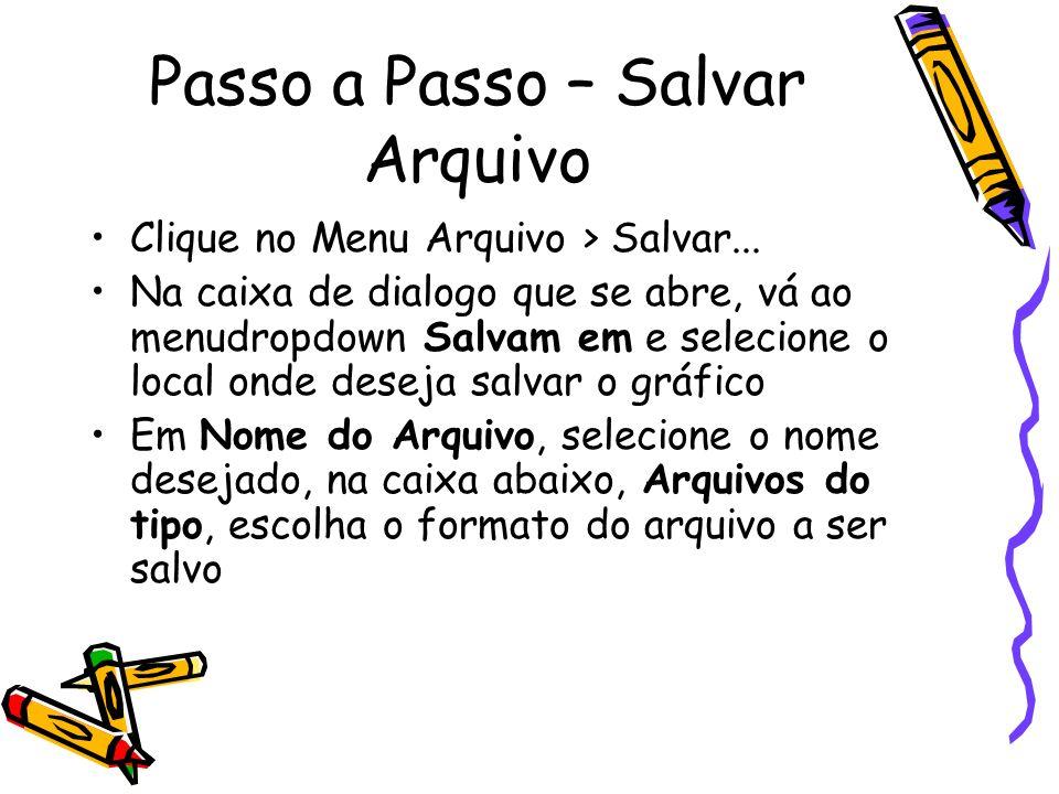 Passo a Passo – Salvar Arquivo Clique no Menu Arquivo > Salvar... Na caixa de dialogo que se abre, vá ao menudropdown Salvam em e selecione o local on