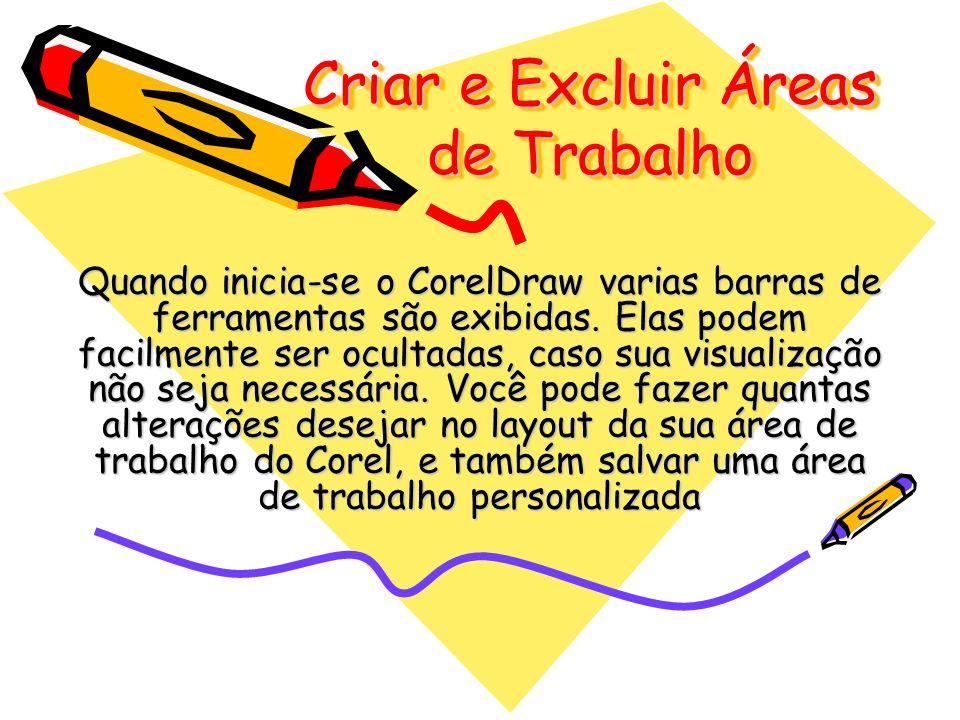 Criar e Excluir Áreas de Trabalho Quando inicia-se o CorelDraw varias barras de ferramentas são exibidas. Elas podem facilmente ser ocultadas, caso su