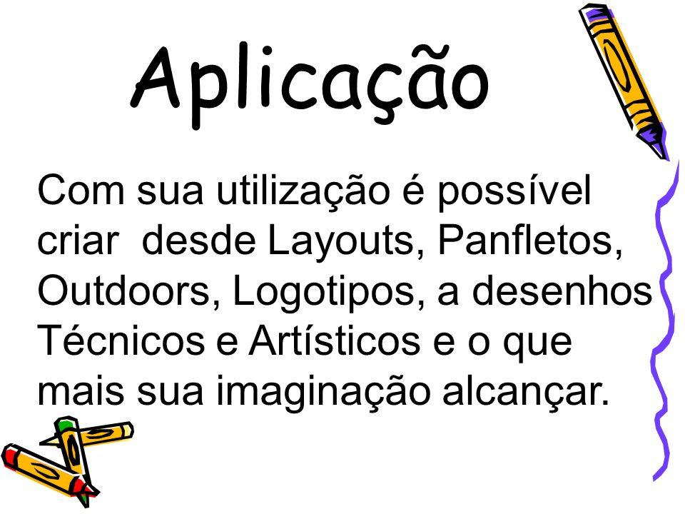Aplicação Com sua utilização é possível criar desde Layouts, Panfletos, Outdoors, Logotipos, a desenhos Técnicos e Artísticos e o que mais sua imagina