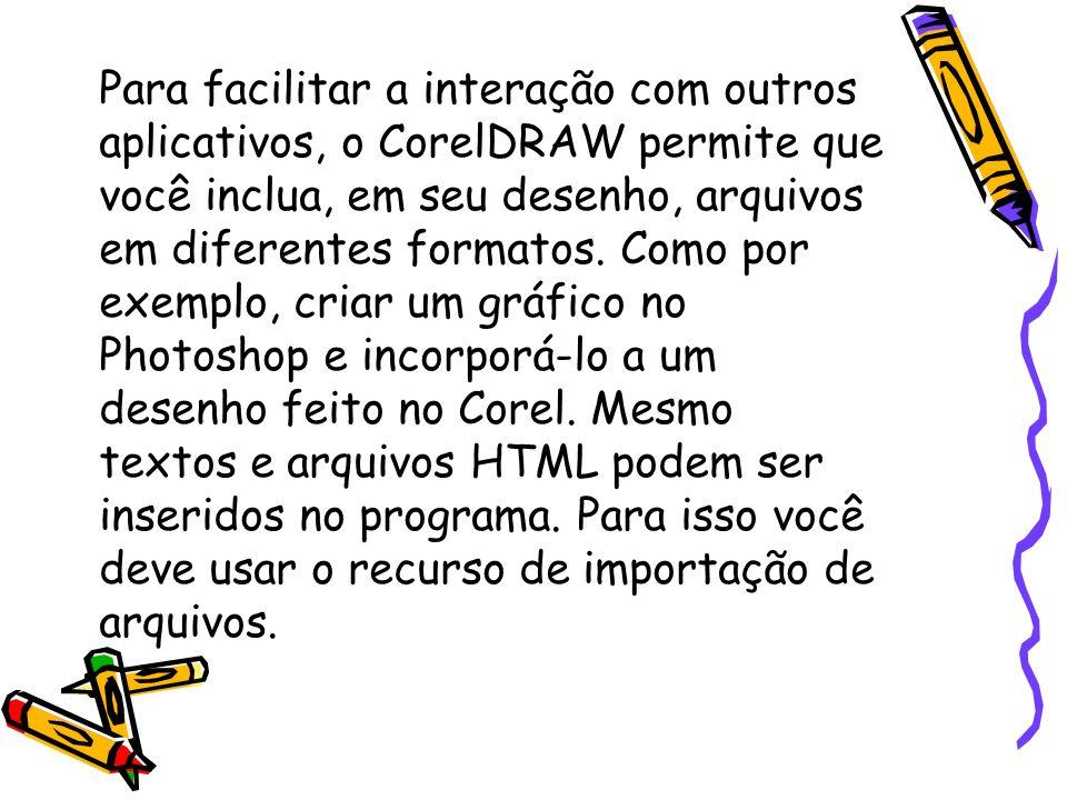 Para facilitar a interação com outros aplicativos, o CorelDRAW permite que você inclua, em seu desenho, arquivos em diferentes formatos. Como por exem