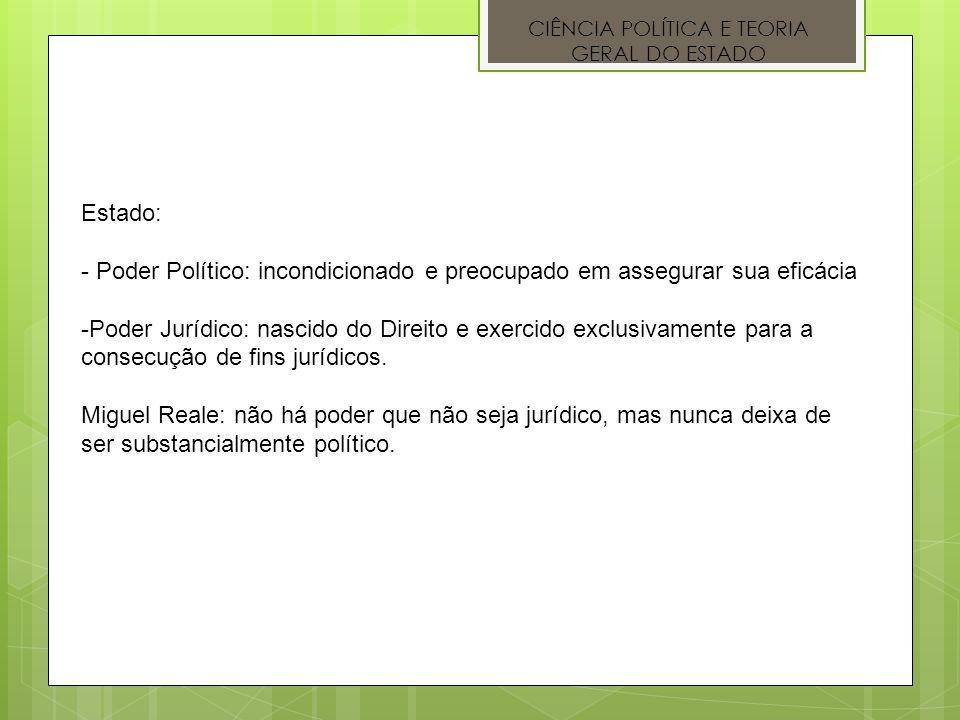 CIÊNCIA POLÍTICA E TEORIA GERAL DO ESTADO Estado: - Poder Político: incondicionado e preocupado em assegurar sua eficácia -Poder Jurídico: nascido do