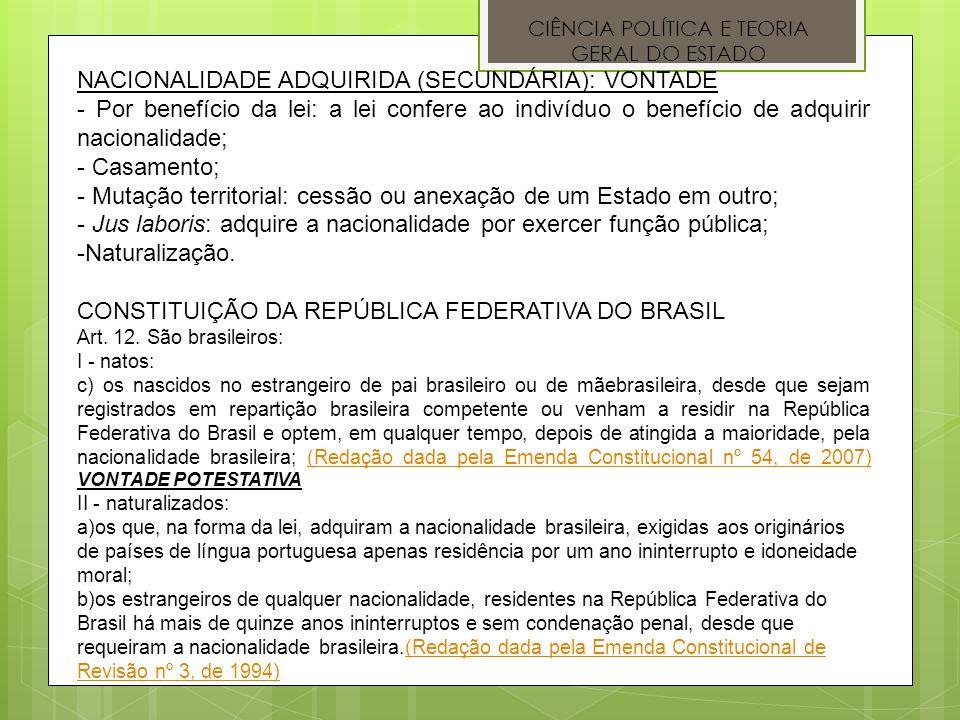 CIÊNCIA POLÍTICA E TEORIA GERAL DO ESTADO NACIONALIDADE ADQUIRIDA (SECUNDÁRIA): VONTADE - Por benefício da lei: a lei confere ao indivíduo o benefício