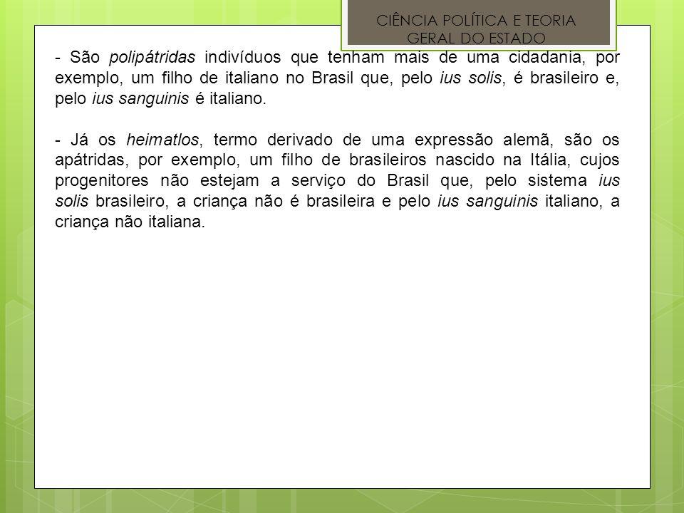 CIÊNCIA POLÍTICA E TEORIA GERAL DO ESTADO - São polipátridas indivíduos que tenham mais de uma cidadania, por exemplo, um filho de italiano no Brasil