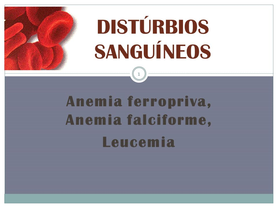Anemia ferropriva, Anemia falciforme, Leucemia DISTÚRBIOS SANGUÍNEOS 1