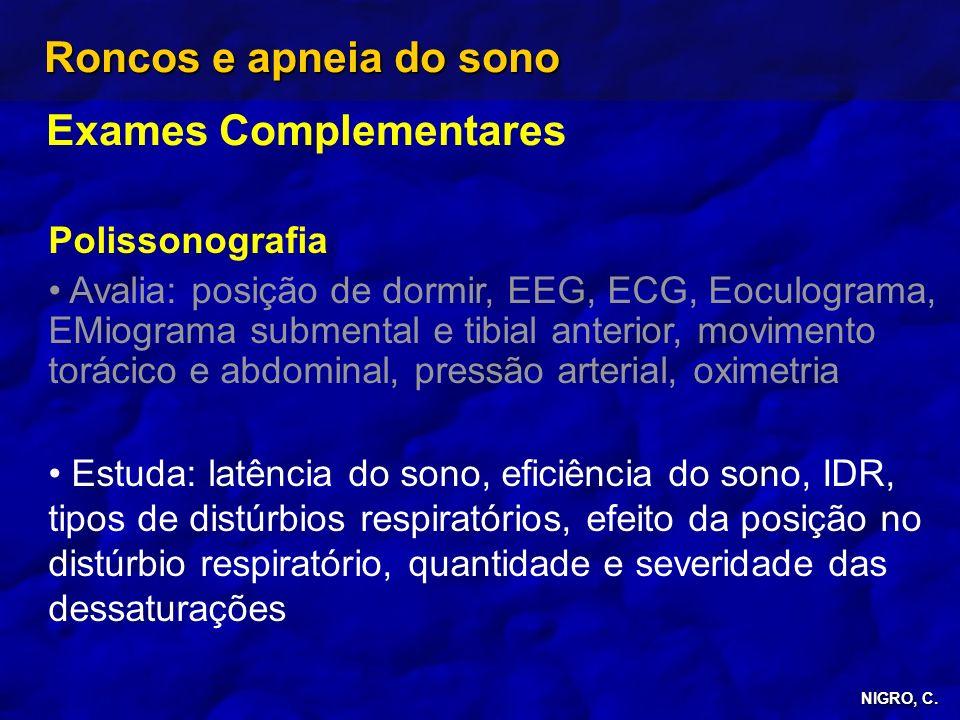 NIGRO, C. Roncos e apneia do sono Exames Complementares Polissonografia Avalia: posição de dormir, EEG, ECG, Eoculograma, EMiograma submental e tibial
