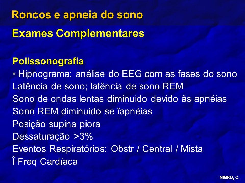 NIGRO, C. Roncos e apneia do sono Exames Complementares Polissonografia Hipnograma: análise do EEG com as fases do sono Latência de sono; latência de