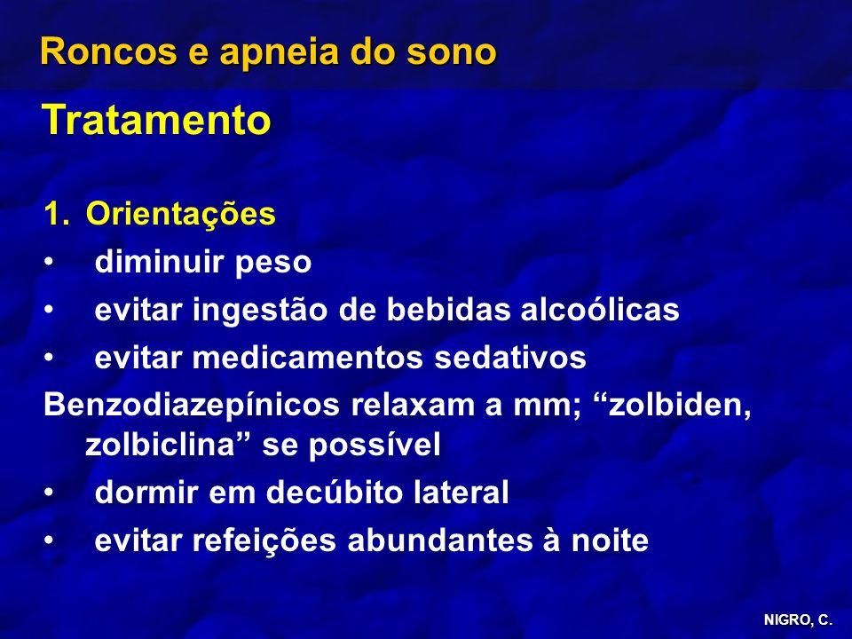 NIGRO, C. Roncos e apneia do sono Tratamento 1. 1.Orientações diminuir peso evitar ingestão de bebidas alcoólicas evitar medicamentos sedativos Benzod