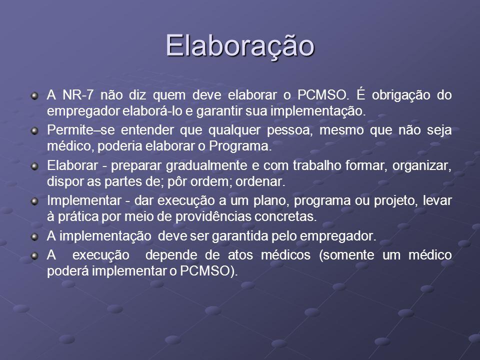 Elaboração A NR-7 não diz quem deve elaborar o PCMSO. É obrigação do empregador elaborá-lo e garantir sua implementação. Permite–se entender que qualq