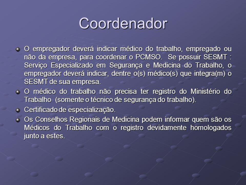 Coordenador O empregador deverá indicar médico do trabalho, empregado ou não da empresa, para coordenar o PCMSO. Se possuir SESMT : Serviço Especializ