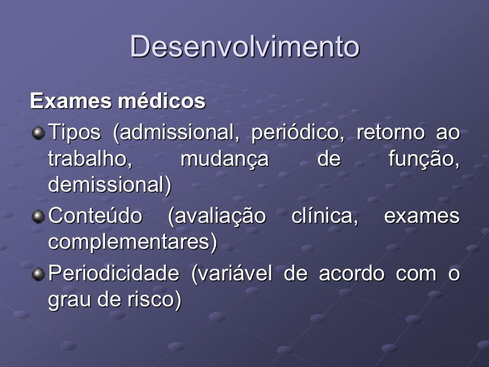 Desenvolvimento Exames médicos Tipos (admissional, periódico, retorno ao trabalho, mudança de função, demissional) Conteúdo (avaliação clínica, exames
