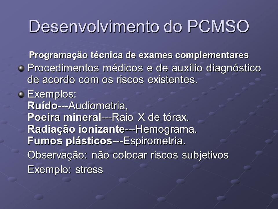 Desenvolvimento do PCMSO Programação técnica de exames complementares Procedimentos médicos e de auxílio diagnóstico de acordo com os riscos existente