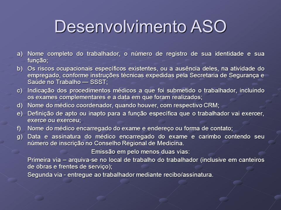 Desenvolvimento ASO a)Nome completo do trabalhador, o número de registro de sua identidade e sua função; b)Os riscos ocupacionais específicos existent