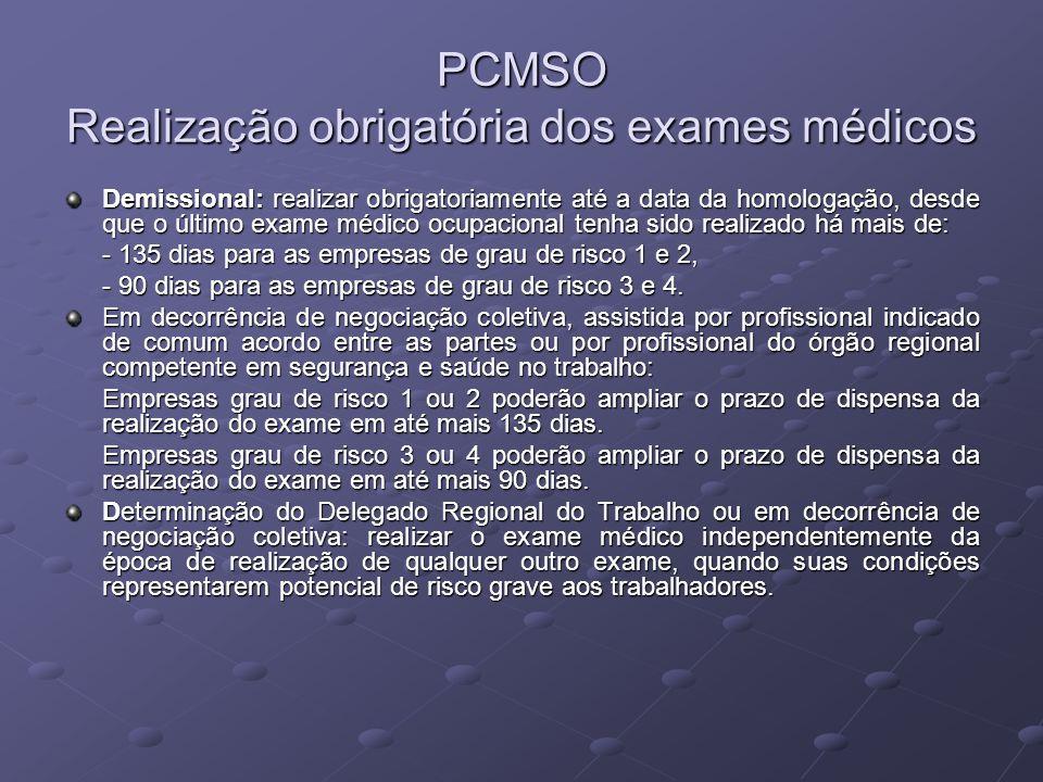 PCMSO Realização obrigatória dos exames médicos Demissional: realizar obrigatoriamente até a data da homologação, desde que o último exame médico ocup