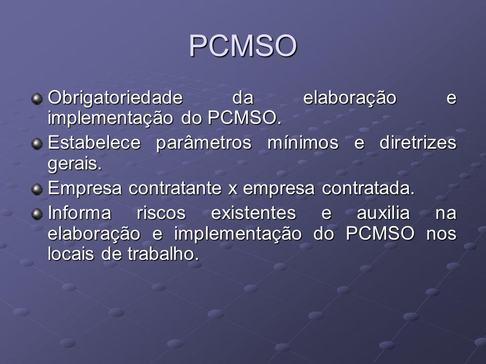 PCMSO Obrigatoriedade da elaboração e implementação do PCMSO. Estabelece parâmetros mínimos e diretrizes gerais. Empresa contratante x empresa contrat