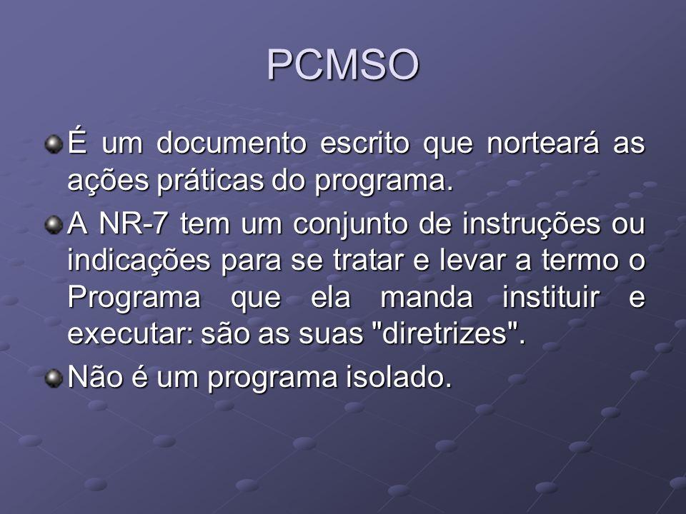 PCMSO É um documento escrito que norteará as ações práticas do programa. A NR-7 tem um conjunto de instruções ou indicações para se tratar e levar a t