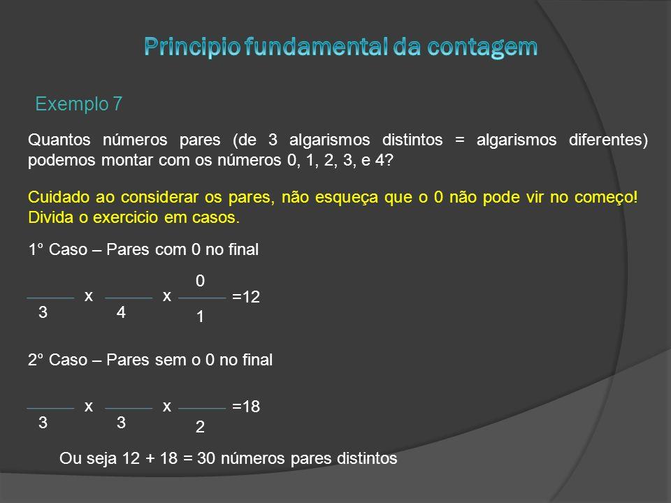 Exemplo 7 Quantos números pares (de 3 algarismos distintos = algarismos diferentes) podemos montar com os números 0, 1, 2, 3, e 4? xx 0 Cuidado ao con